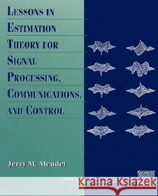 Lessons in Estimation Theory for Signal Processing, Communications, and Control Jerry M. Mendel 9780131209817 Prentice Hall - książka