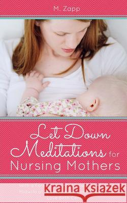 Let Down Meditations for Nursing Mothers: A Breastfeeding Meditation Guide M. Zapp Bea Rowell 9781508833642 Createspace - książka