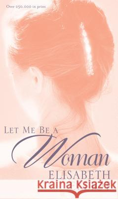 Let Me Be a Woman Elisabeth Elliot 9780842321624 Tyndale House Publishers - książka