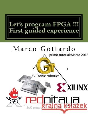 Let's program FPGA !!! First guided experience: FPGA Tutorial Marco Gottard 9781986100939 Createspace Independent Publishing Platform - książka