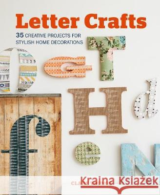 Letter Crafts: 35 Creative Projects for Stylish Home Decorations Clare Youngs 9781782496007 Cico - książka