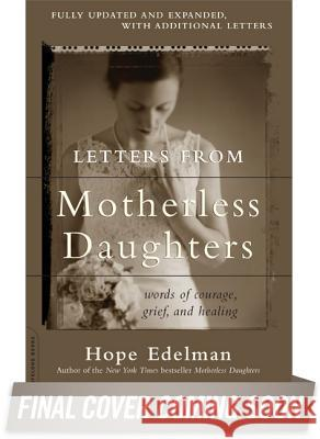 Letters from Motherless Daughters: Words of Courage, Grief, and Healing Hope Edelman 9780738217536 Da Capo Lifelong Books - książka