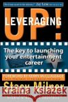 Leveraging Up! the Key to Launching Your Entertainment Career Stacy Milner Maria Alonzo Kerry McCluggage 9780615288475 Et Books