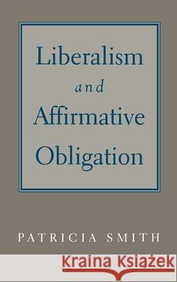 Liberalism and Affirmative Obligation Patricia Smith 9780195115284 Oxford University Press - książka