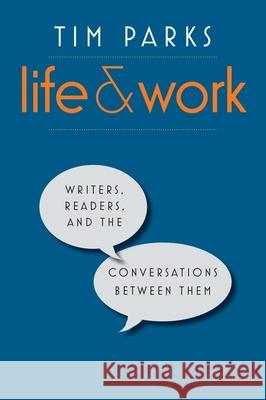 Life and Work: Writers, Readers, and the Conversations Between Them Parks, Tim 9780300215366 John Wiley & Sons - książka