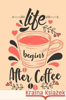 Life Begins After Coffee: Journal 6 X 9 100 Pages Lava Java 9781798674048 Independently Published - książka