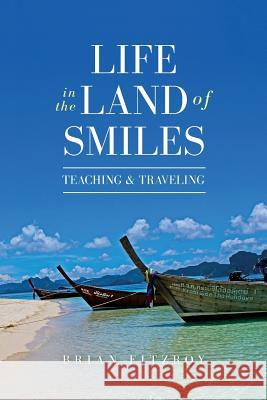 Life in the Land of Smiles: Teaching and Traveling Brian Fitzroy 9781541177796 Createspace Independent Publishing Platform - książka