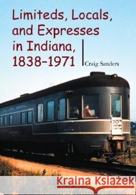 Limiteds, Locals, and Expresses in Indiana, 1838-1971 Craig Sanders George M. Smerk C. Sanders 9780253342164 Indiana University Press - książka