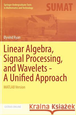 Linear Algebra, Signal Processing, and Wavelets - A Unified Approach : MATLAB Version Yvind Ryan 9783030018115 Springer - książka