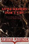 Little Soldiers Dont Cry: Woman Battles Mental Illness and Her Fathers Secrets