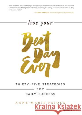 Live Your Best Day Ever: Thirty-Five Strategies for Daily Success Anne-Marie Faiola 9780998365541 Forbesbooks - książka