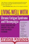 Living Well with Chronic Fatigue Syndrome and Fibromyalgia: What Your Doctor Doesnt Tell You...That You Need to Know