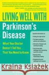 Living Well with Parkinson's Disease: What Your Doctor Doesn't Tell You... That You Need to Know Gretchen Garie Michael J. Church Winifred Conkling 9780061173226 Collins