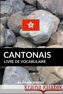 Livre de Vocabulaire Cantonais: Une Approche Thematique Pinhok Languages 9781543197617 Createspace Independent Publishing Platform - książka