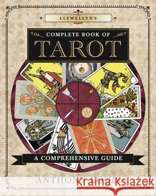 Llewellyn's Complete Book of Tarot: A Comprehensive Guide Anthony Louis 9780738749082 Llewellyn Publications - książka