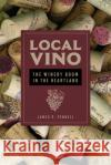 Local Vino: The Winery Boom in the Heartland James R. Pennell 9780252082252 University of Illinois Press