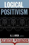 Logical Positivism A. J. Ayer A. J. Ayer Paul Edwards 9780029011300 Free Press