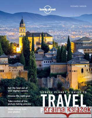 Lonely Planet's Guide to Travel Photography Lonely Planet 9781760340742 Lonely Planet - książka