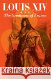 Louis XIV and the Greatness of France Maurice P. Ashley 9780029010808 Free Press