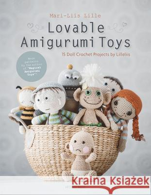 Lovable Amigurumi Toys: 15 Doll Crochet Projects by Lilleliis Mari-Liis Lille 9789491643323 Meteoor Books - książka