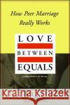 Love Between Equals: How Peer Marriage Really Works Pepper Schwartz 9780028740614 Touchstone Books