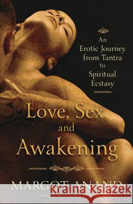 Love, Sex, and Awakening: From Tantra to Spiritual Ecstasy Margot Anand 9780738751719 Llewellyn Publications - książka