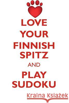 Love Your Finnish Spitz and Play Sudoku Finnish Spitz Sudoku Level 1 of 15 Loving Puzzles 9781526942791 Loving Puzzles - książka