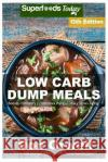 Low Carb Dump Meals: Over 210+ Low Carb Slow Cooker Meals, Dump Dinners Recipes, Quick & Easy Cooking Recipes, Antioxidants & Phytochemical Don Orwell 9781545122204 Createspace Independent Publishing Platform
