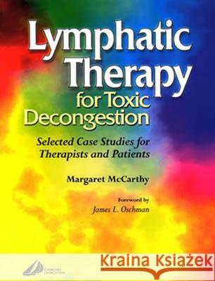 Lymphatic Therapy for Toxic Congestion: Selected Case Studies for Therapists and Patients Joseph E. Pizzorno Margaret McCarthy 9780443073540 Churchill Livingstone - książka
