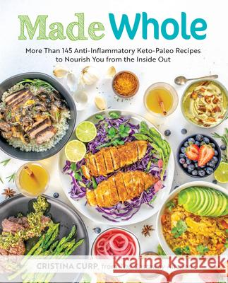Made Whole: More Than 145 Anti-Lnflammatory Keto-Paleo Recipes to Nourish You from the Inside Out Cristina Curp 9781628602944 Victory Belt Publishing - książka