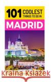 Madrid: Madrid Travel Guide: 101 Coolest Things to Do in Madrid 101 Cooles 9781544235172 Createspace Independent Publishing Platform