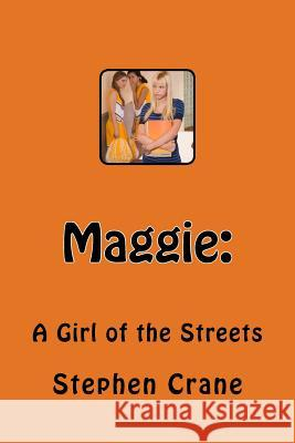 an analysis of the novel maggie a girl of the streets by stephen crane Stephen crane's maggie: a girl of the streets was first published at his own expense in 1893 literary critic william dean howells was so impressed with the novel that he helped get it published by d appleton and company in 1896.