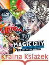 Magic City: The Art of the Street Carlo McCormick Don Stone Karl Amber Grunhauser 9783937946702 From Here to Fame
