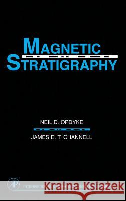 Magnetic Stratigraphy N. D. Opdyke J. G. Channell Meil D. Opdyke 9780125274708 Academic Press - książka