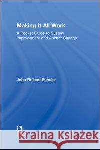 Making It All Work: A Pocket Guide to Sustain Improvement and Anchor Change John R Schultz   9780415881029 Taylor and Francis - książka