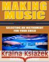Making Music: Selecting an Instrument for Your Child Nancy Bishop 9781543103106 Createspace Independent Publishing Platform