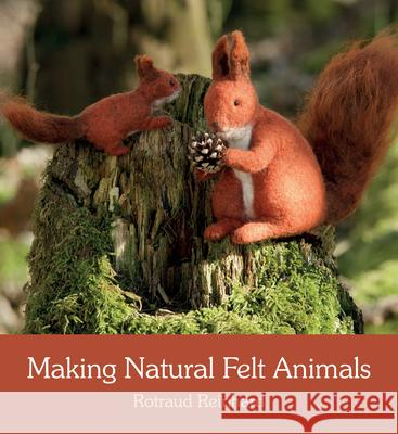 Making Natural Felt Animals Rotraud Reinhard Anna Cardwell 9781782503767 Flo - książka