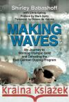 Making Waves: My Journey to Winning Olympic Gold and Defeating the East German Doping Program Shirley Babashoff Chris Epting Donna d 9781595800879 Santa Monica Press