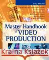 Master Handbook of Video Production Jerry C. Whitaker 9780071382465 McGraw-Hill Professional Publishing