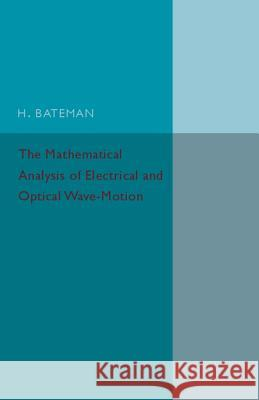 Mathematical Analysis of Electrical and Optical Wave-Motion On the Basis of Maxwell's Equations Bateman, H. 9781316626122  - książka