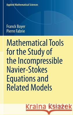 Mathematical Tools for the Study of the Incompressible Navier-Stokes Equations andRelated Models Franck Boyer Pierre Fabrie 9781461459743 Springer - książka