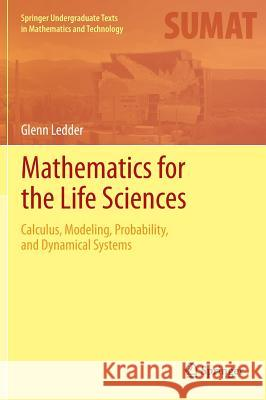 Mathematics for the Life Sciences : Calculus, Modeling, Probability, and Dynamical Systems Glenn Ledder 9781461472759 Springer - książka