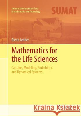 Mathematics for the Life Sciences : Calculus, Modeling, Probability, and Dynamical Systems Glenn Ledder 9781493944521 Springer - książka