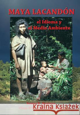Maya Lacandon: El Idioma y El Medio Ambiente James D. Nations Chan K. Valenzuela 9781542529129 Createspace Independent Publishing Platform - książka