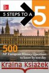 McGraw-Hill Education 5 Steps to a 5: 500 AP European History Questions to Know by Test Day, Second Edition
