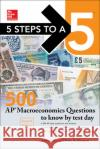 McGraw-Hill Education 5 Steps to a 5: 500 AP Macroeconomics Questions to Know by Test Day, Second Edition Brian Reddington 9781259836503 McGraw-Hill Education