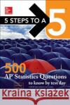 McGraw-Hill S 5 Steps to a 5: 500 AP Statistics Questions to Know by Test Day, Second Edition