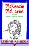 McKenzie McLaren and Her Veggie Challenge Journal A. J. Groove 9781542519618 Createspace Independent Publishing Platform