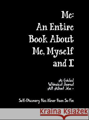 Me: An Entire Book About Me, Myself and I Elizabeth Chapin-Pinotti 9780692613696 Lucky Jenny Publishing Inc - książka