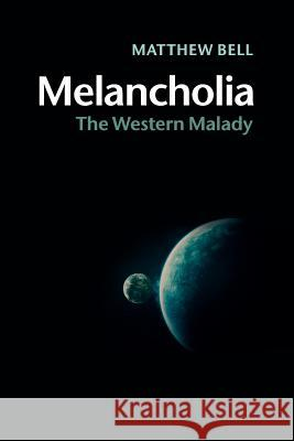 Melancholia: The Western Malady Matthew Bell 9781107641792 Cambridge University Press - ksi��ka